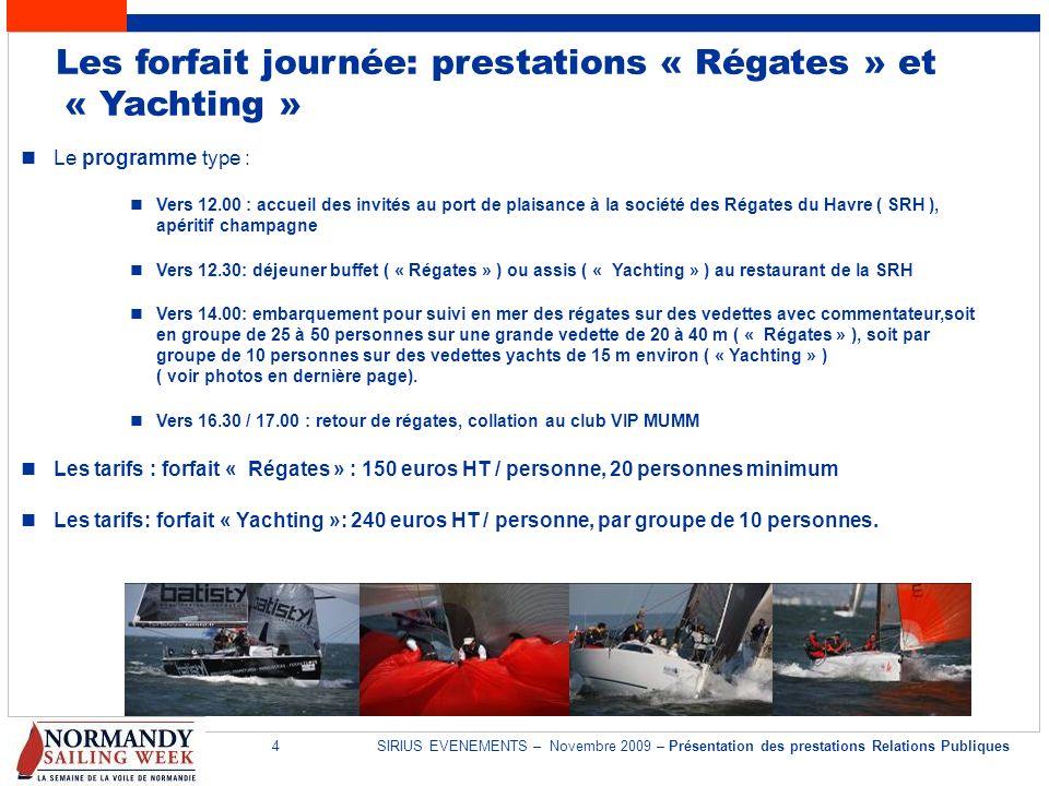 4SIRIUS EVENEMENTS – Novembre 2009 – Présentation des prestations Relations Publiques Les forfait journée: prestations « Régates » et « Yachting » Le