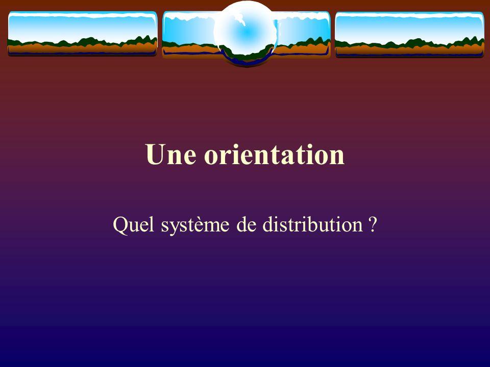 Une orientation Quel système de distribution