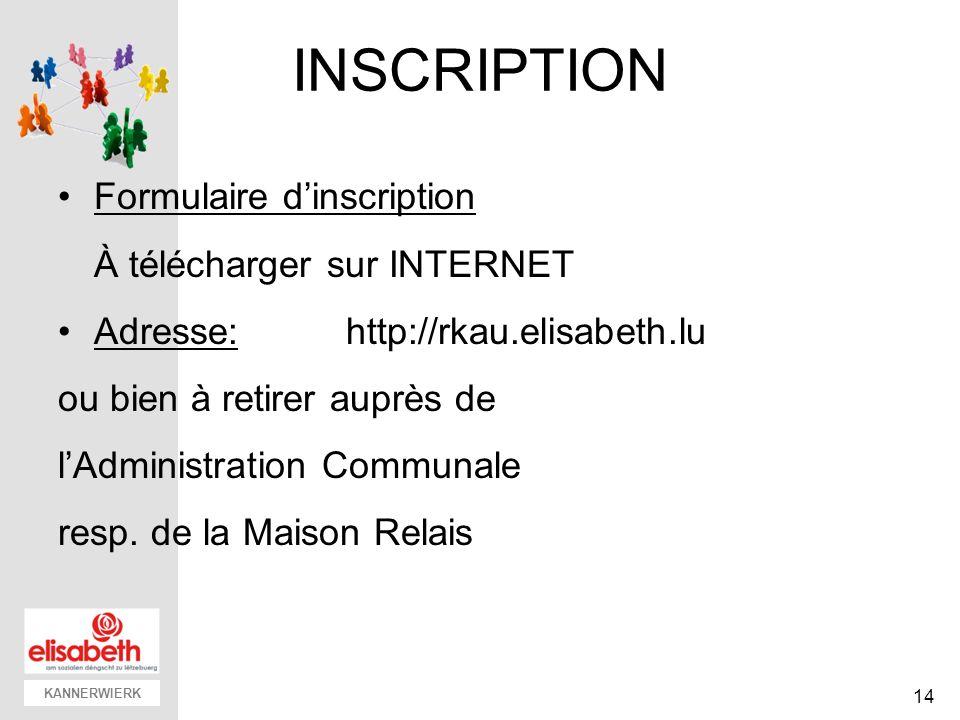KANNERWIERK INSCRIPTION Formulaire dinscription À télécharger sur INTERNET Adresse: http://rkau.elisabeth.lu ou bien à retirer auprès de lAdministration Communale resp.
