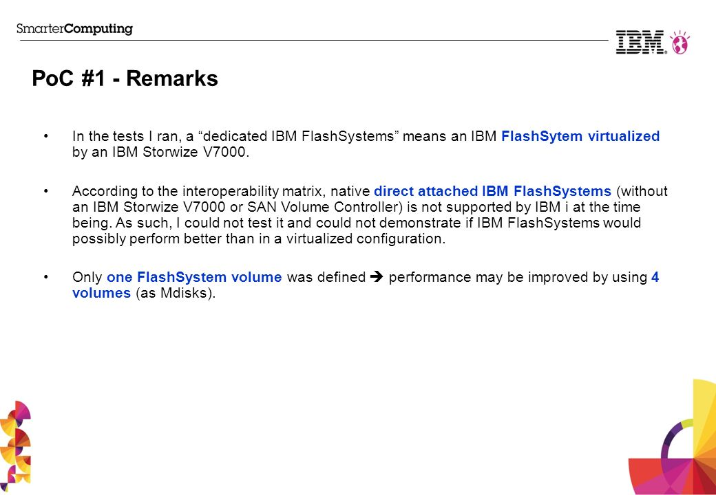 PoC #1 - Remarks In the tests I ran, a dedicated IBM FlashSystems means an IBM FlashSytem virtualized by an IBM Storwize V7000.