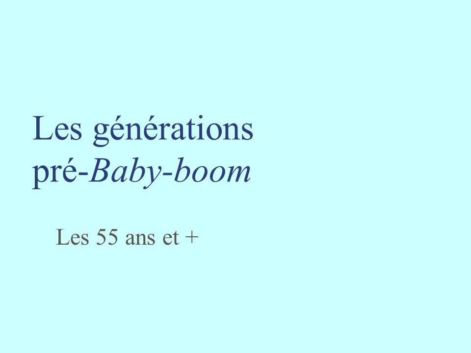 Les générations pré-Baby-boom Les 55 ans et +