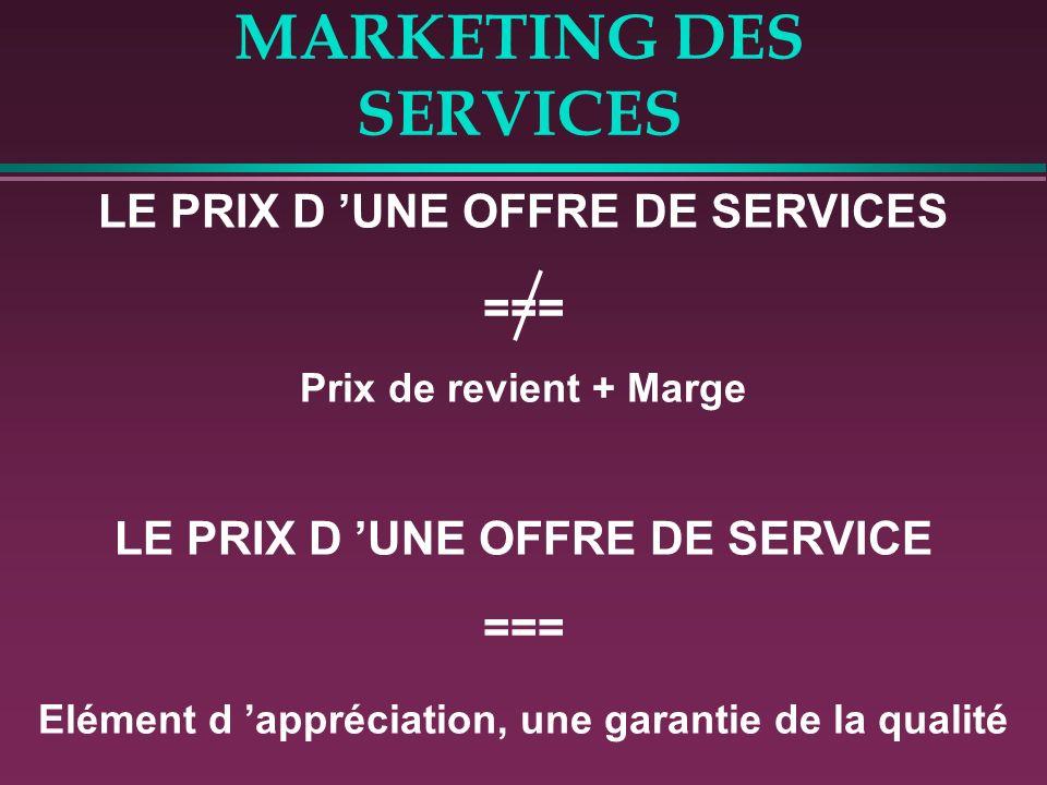MARKETING DES SERVICES LE PRIX D UNE OFFRE DE SERVICES === Prix de revient + Marge LE PRIX D UNE OFFRE DE SERVICE === Elément d appréciation, une gara