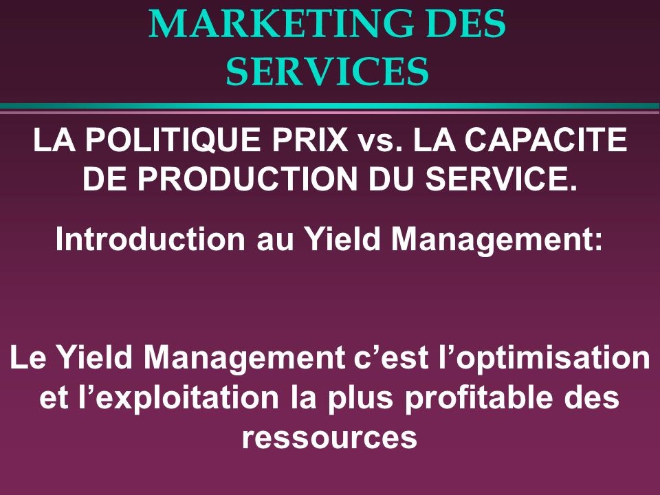 MARKETING DES SERVICES LA POLITIQUE PRIX vs.LA CAPACITE DE PRODUCTION DU SERVICE.