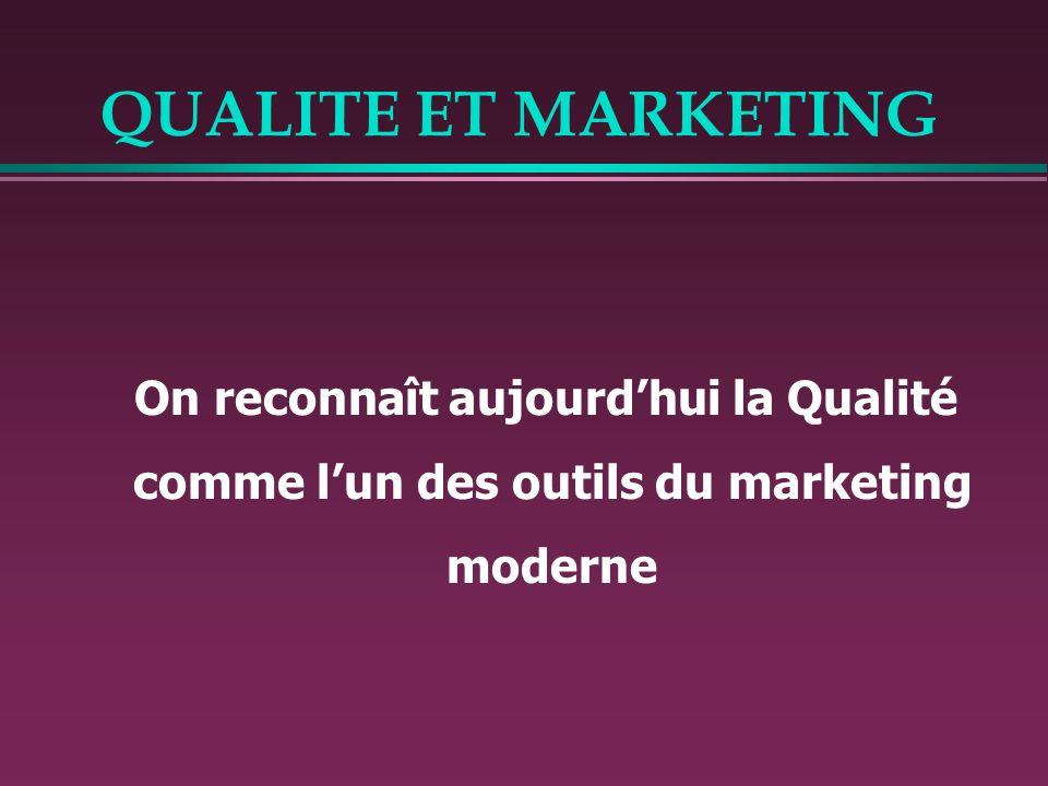QUALITE ET MARKETING On reconnaît aujourdhui la Qualité comme lun des outils du marketing moderne
