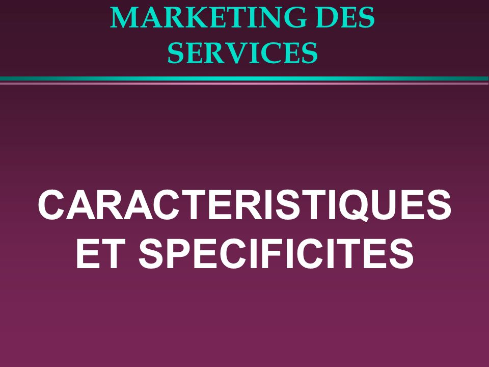 MARKETING DES SERVICES CARACTERISTIQUES ET SPECIFICITES