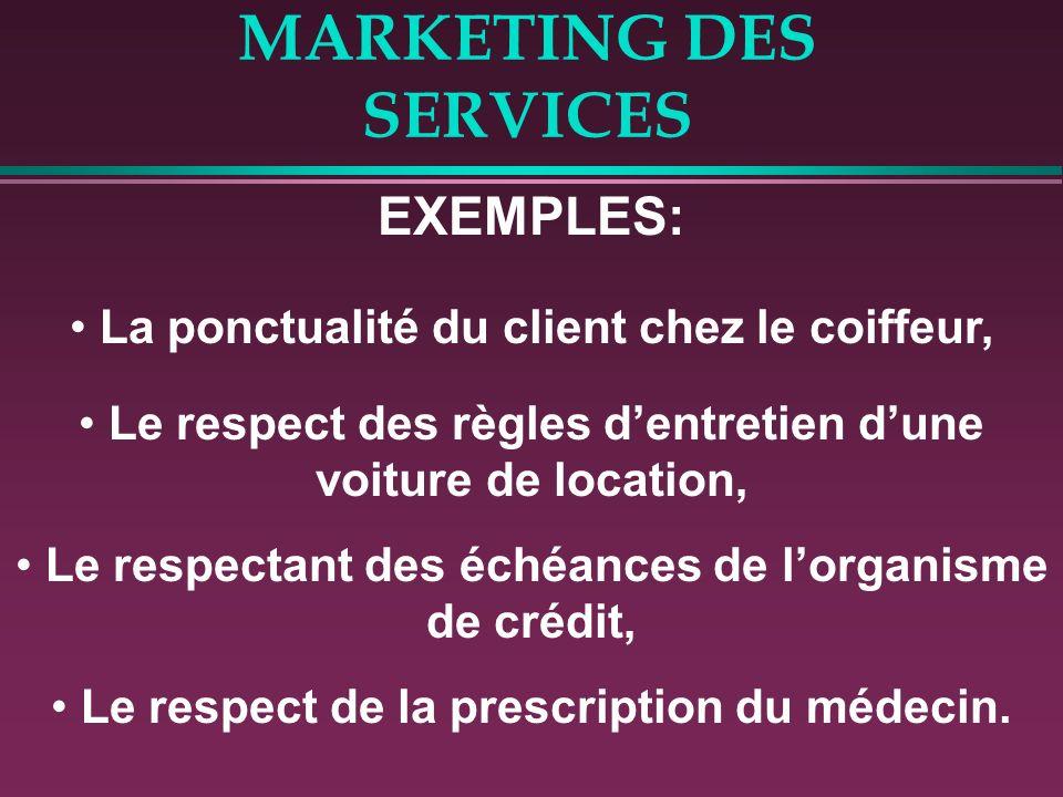 MARKETING DES SERVICES EXEMPLES: La ponctualité du client chez le coiffeur, Le respect des règles dentretien dune voiture de location, Le respectant d