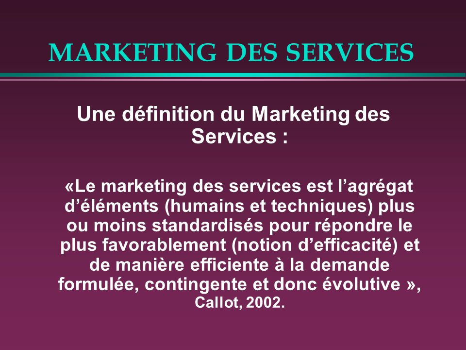 MARKETING DES SERVICES Segmentation en marketing des services Le marketing des services à une approche particulière de la segmentation.
