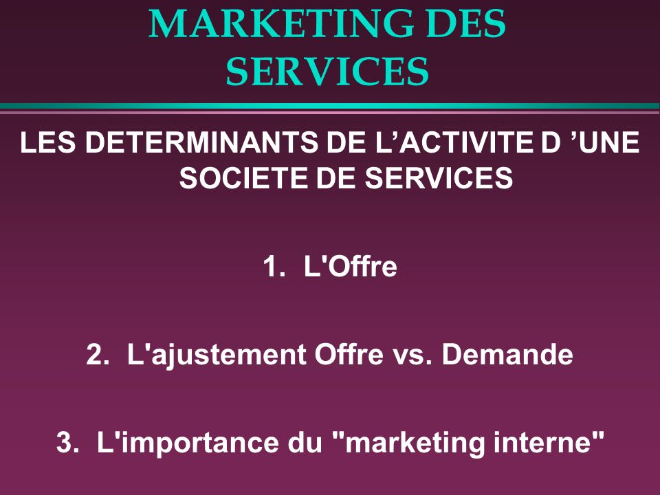 MARKETING DES SERVICES LES DETERMINANTS DE LACTIVITE D UNE SOCIETE DE SERVICES 1.