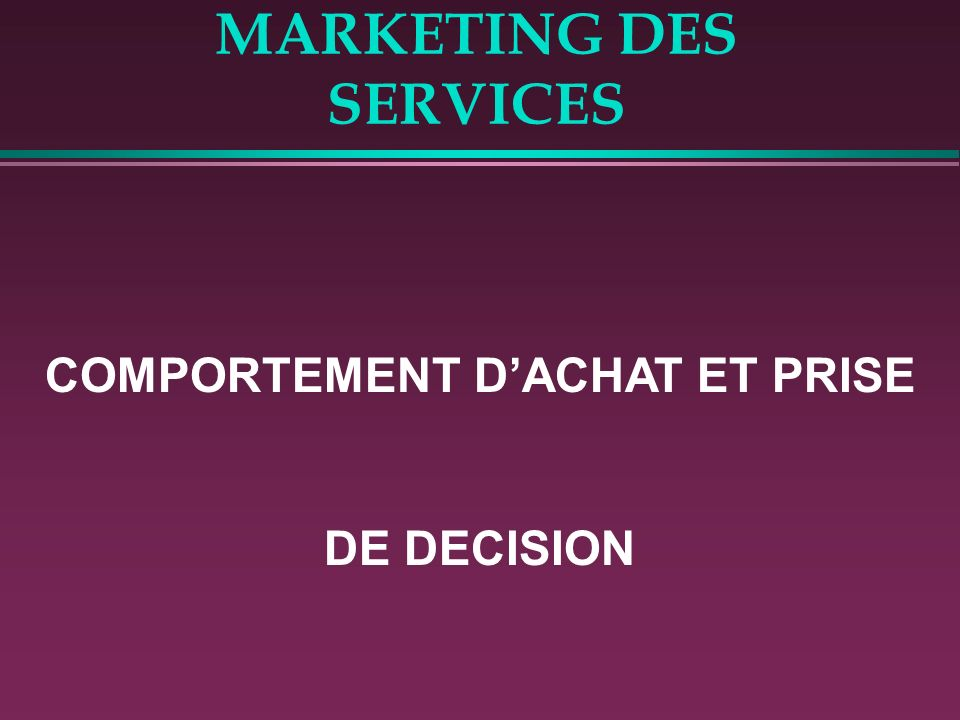 MARKETING DES SERVICES COMPORTEMENT DACHAT ET PRISE DE DECISION