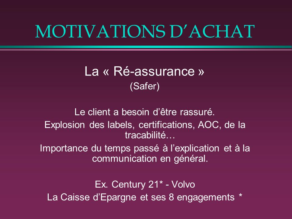 MOTIVATIONS DACHAT La « Ré-assurance » (Safer) Le client a besoin dêtre rassuré.