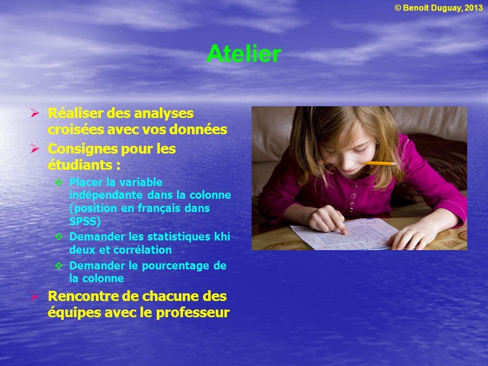 © Benoit Duguay, 2013 Atelier Réaliser des analyses croisées avec vos données Consignes pour les étudiants : Placer la variable indépendante dans la c