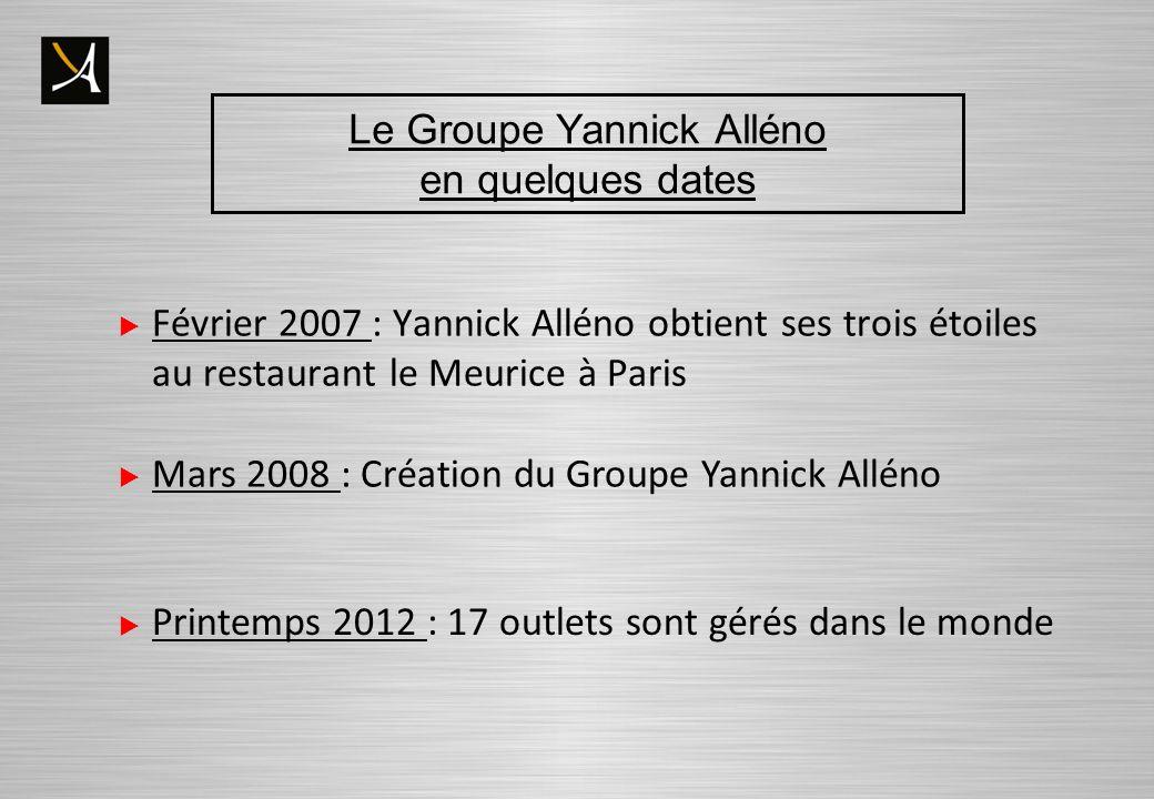 Le Groupe Yannick Alléno en quelques dates Février 2007 : Yannick Alléno obtient ses trois étoiles au restaurant le Meurice à Paris Mars 2008 : Création du Groupe Yannick Alléno Printemps 2012 : 17 outlets sont gérés dans le monde