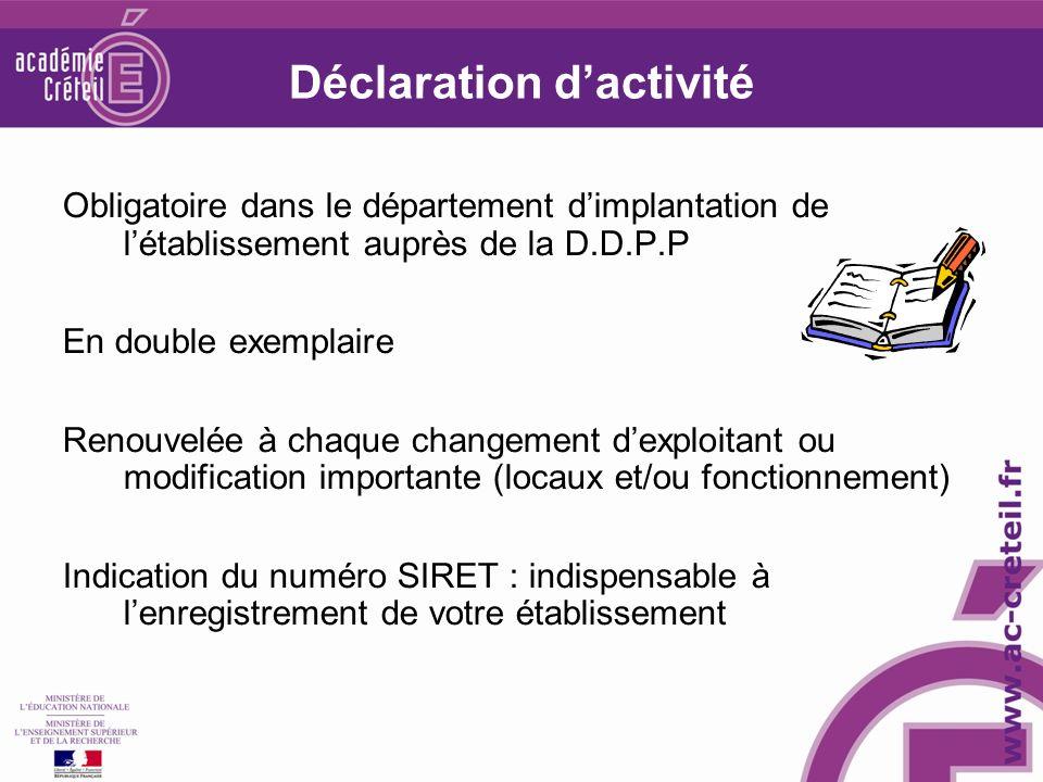 Déclaration dactivité Obligatoire dans le département dimplantation de létablissement auprès de la D.D.P.P En double exemplaire Renouvelée à chaque ch