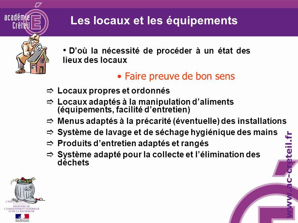 Les locaux et les équipements Locaux propres et ordonnés Locaux adaptés à la manipulation daliments (équipements, facilité dentretien) Menus adaptés à