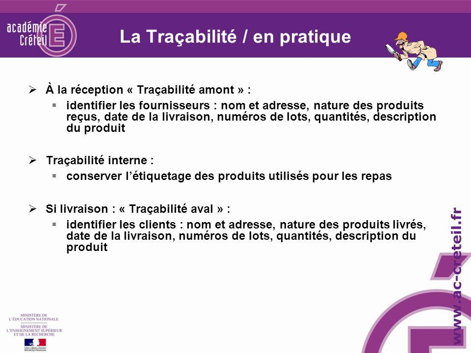 La Traçabilité / en pratique À la réception « Traçabilité amont » : identifier les fournisseurs : nom et adresse, nature des produits reçus, date de l