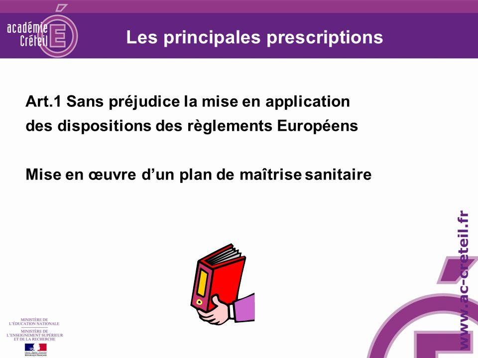 Les principales prescriptions Art.1 Sans préjudice la mise en application des dispositions des règlements Européens Mise en œuvre dun plan de maîtrise sanitaire