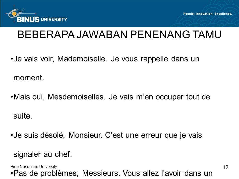 Bina Nusantara University 10 BEBERAPA JAWABAN PENENANG TAMU Je vais voir, Mademoiselle.