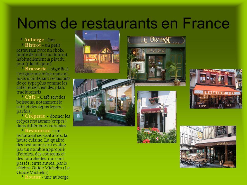 Noms de restaurants en France * Auberge - Inn * Bistrot - un petit restaurant avec un choix limité de plats, qui fournit habituellement la plat du jou