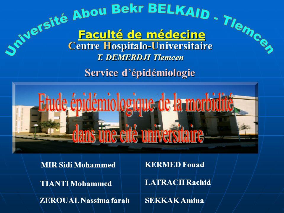 MIR Sidi Mohammed Service dépidémiologie Centre Hospitalo-Universitaire T. DEMERDJI Tlemcen KERMED Fouad LATRACH Rachid TIANTI Mohammed ZEROUAL Nassim
