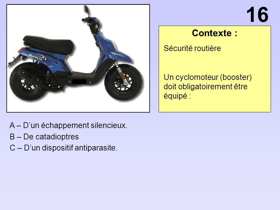 Contexte : A – Dun échappement silencieux.B – De catadioptres C – Dun dispositif antiparasite.