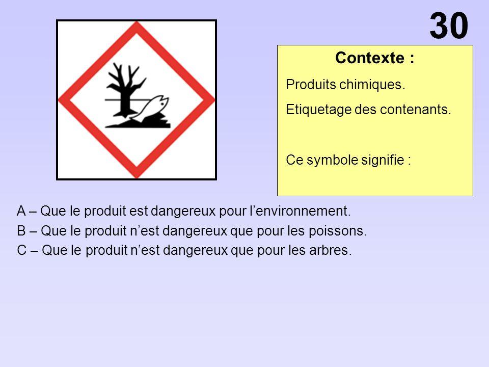Contexte : A – Que le produit est dangereux pour lenvironnement.