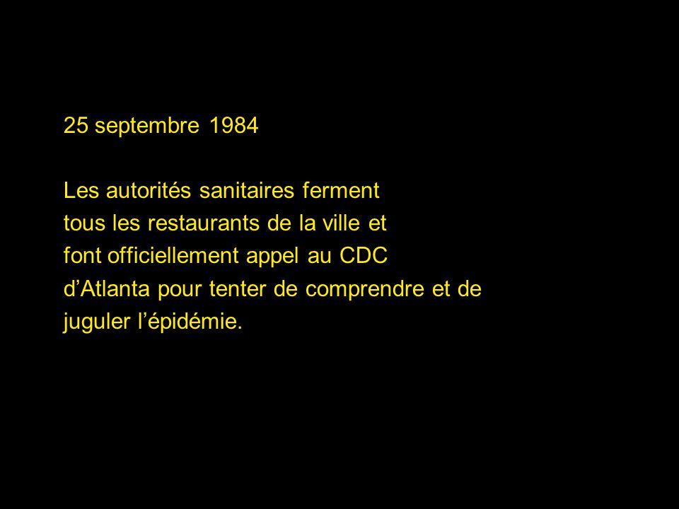 25 septembre 1984 Les autorités sanitaires ferment tous les restaurants de la ville et font officiellement appel au CDC dAtlanta pour tenter de compre