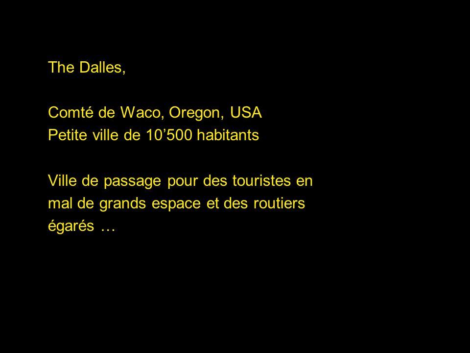 The Dalles, Comté de Waco, Oregon, USA Petite ville de 10500 habitants Ville de passage pour des touristes en mal de grands espace et des routiers éga