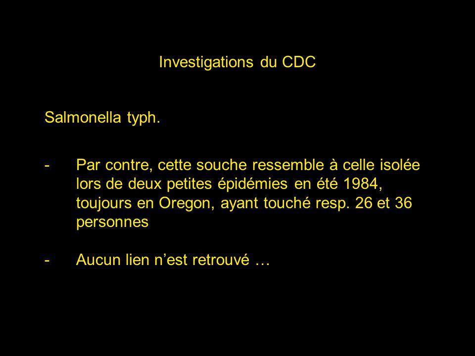Investigations du CDC Salmonella typh. -Par contre, cette souche ressemble à celle isolée lors de deux petites épidémies en été 1984, toujours en Oreg