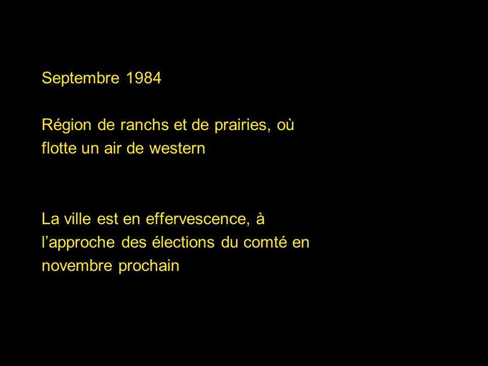 Septembre 1984 Région de ranchs et de prairies, où flotte un air de western La ville est en effervescence, à lapproche des élections du comté en novem