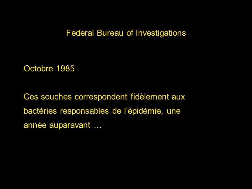 Federal Bureau of Investigations Octobre 1985 Ces souches correspondent fidèlement aux bactéries responsables de lépidémie, une année auparavant …
