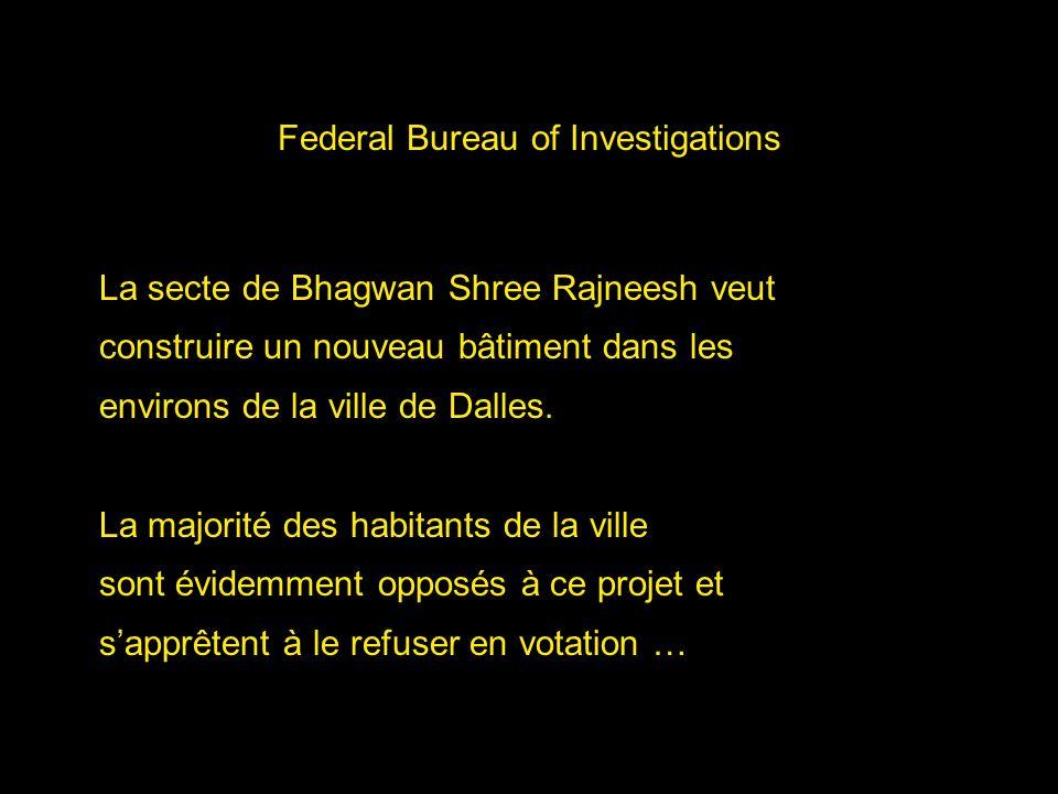 Federal Bureau of Investigations La secte de Bhagwan Shree Rajneesh veut construire un nouveau bâtiment dans les environs de la ville de Dalles. La ma