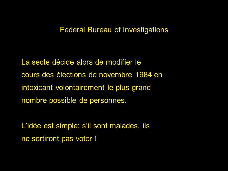 Federal Bureau of Investigations La secte décide alors de modifier le cours des élections de novembre 1984 en intoxicant volontairement le plus grand