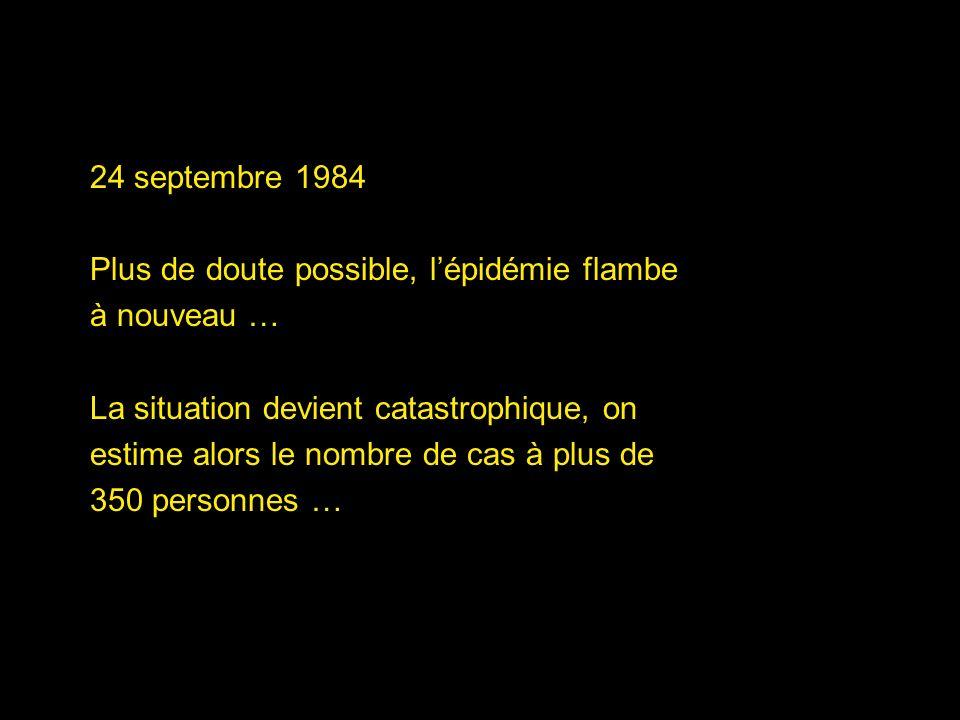 25 septembre 1984 Les autorités sanitaires ferment tous les restaurants de la ville et font officiellement appel au CDC dAtlanta pour tenter de comprendre et de juguler lépidémie.