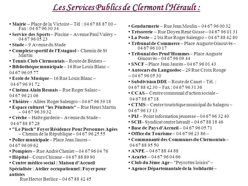 Les Services Publics de Clermont l'Hérault : Mairie – Place de la Victoire – Tél : 04 67 88 87 00 – Fax : 04 67 96 30 34 Service des Sports – Piscine