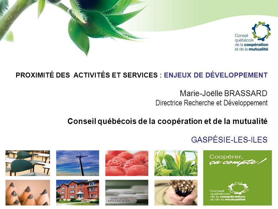 PROXIMITÉ DES ACTIVITÉS ET SERVICES : ENJEUX DE DÉVELOPPEMENT Marie-Joëlle BRASSARD Directrice Recherche et Développement Conseil québécois de la coop