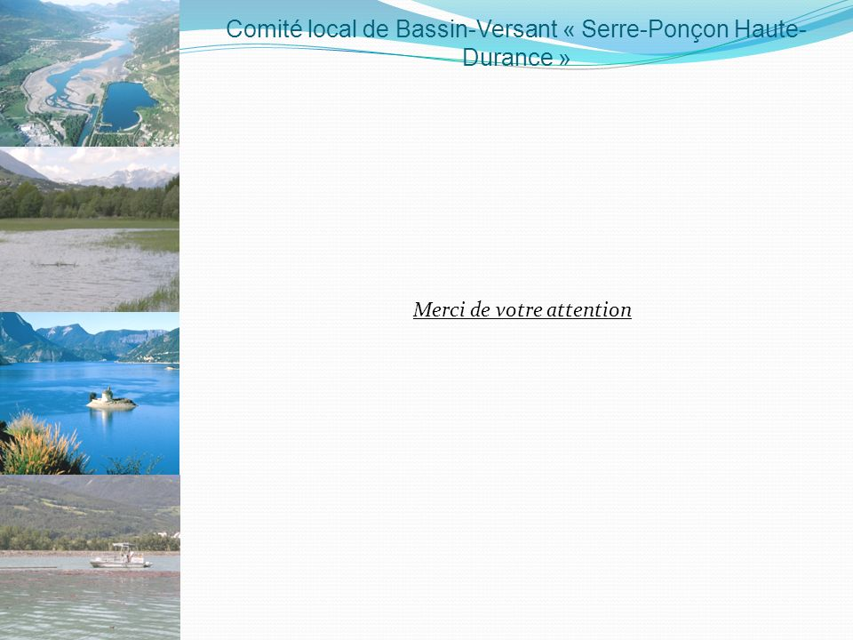 Merci de votre attention Comité local de Bassin-Versant « Serre-Ponçon Haute- Durance »