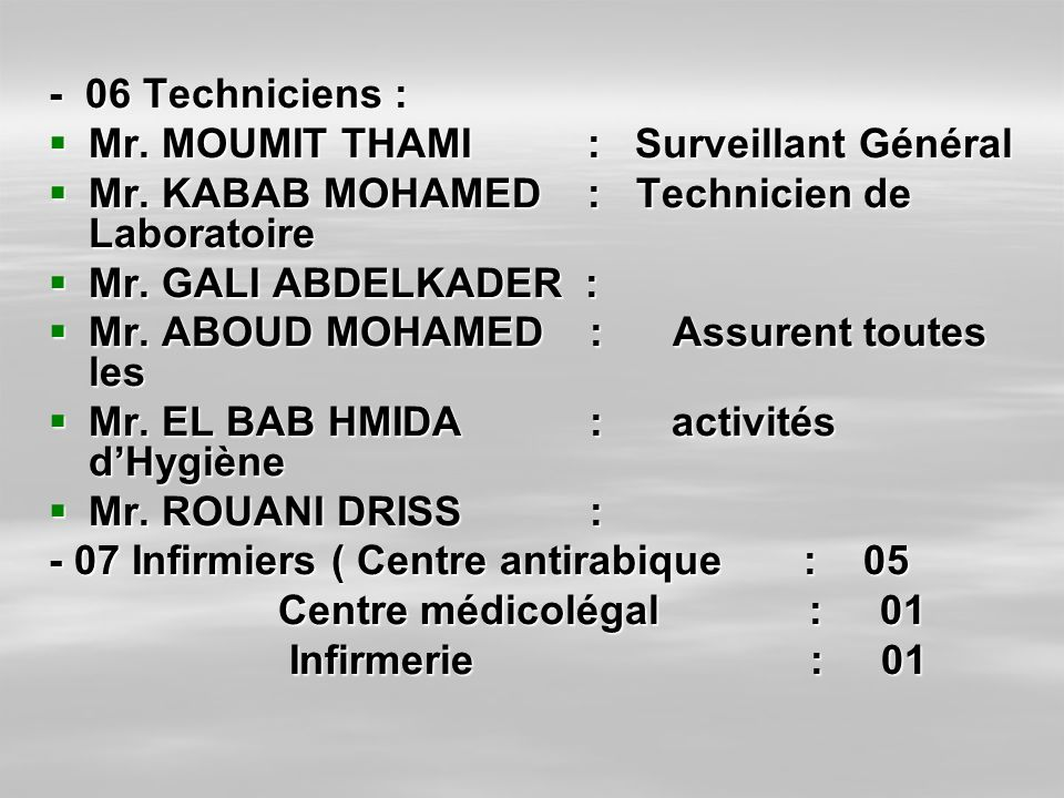 - 06 Techniciens : Mr. MOUMIT THAMI : Surveillant Général Mr. MOUMIT THAMI : Surveillant Général Mr. KABAB MOHAMED : Technicien de Laboratoire Mr. KAB