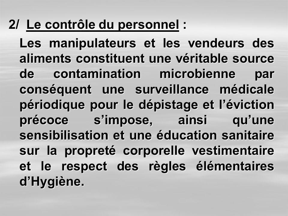 2/ Le contrôle du personnel : Les manipulateurs et les vendeurs des aliments constituent une véritable source de contamination microbienne par conséqu