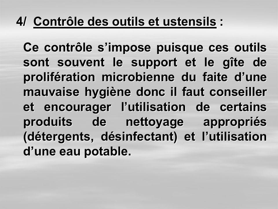 4/ Contrôle des outils et ustensils : 4/ Contrôle des outils et ustensils : Ce contrôle simpose puisque ces outils sont souvent le support et le gîte