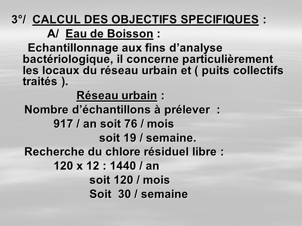 3°/ CALCUL DES OBJECTIFS SPECIFIQUES : A/ Eau de Boisson : A/ Eau de Boisson : Echantillonnage aux fins danalyse bactériologique, il concerne particul