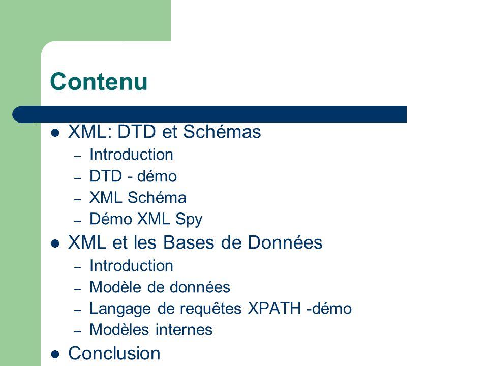 Contenu XML: DTD et Schémas – Introduction – DTD - démo – XML Schéma – Démo XML Spy XML et les Bases de Données – Introduction – Modèle de données – L