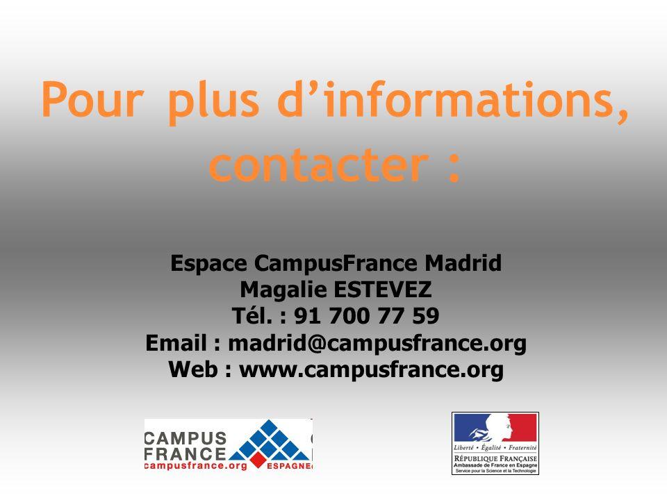 Pour plus dinformations, contacter : Espace CampusFrance Madrid Magalie ESTEVEZ Tél. : 91 700 77 59 Email : madrid@campusfrance.org Web : www.campusfr