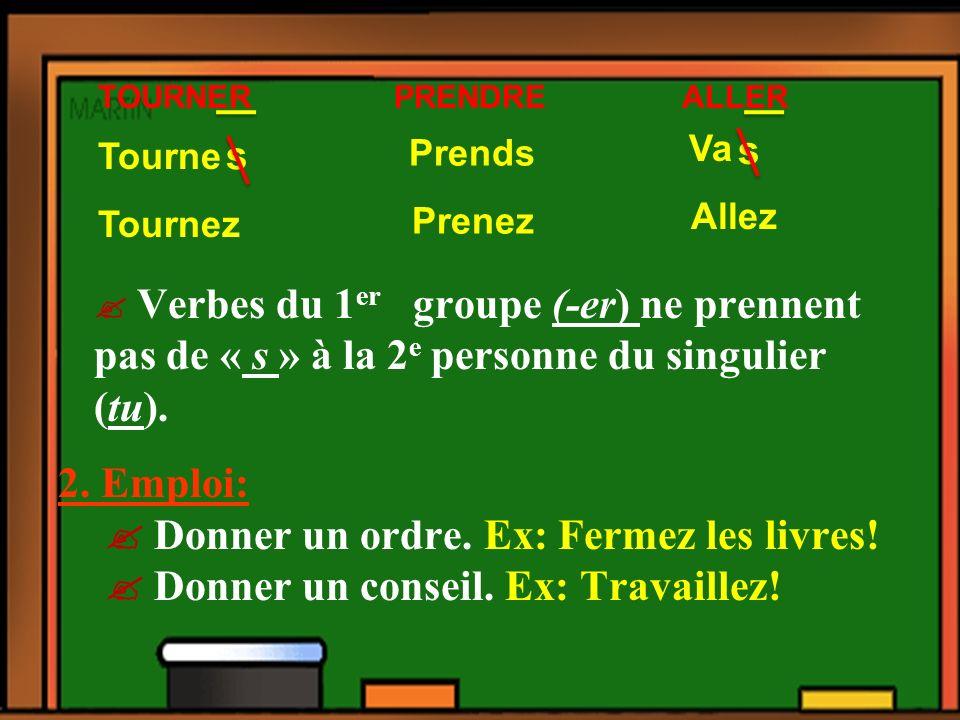 II. Limpératif 1.Formation: Les verbes à limpératif se conjuguent à 2 personnes seulement.