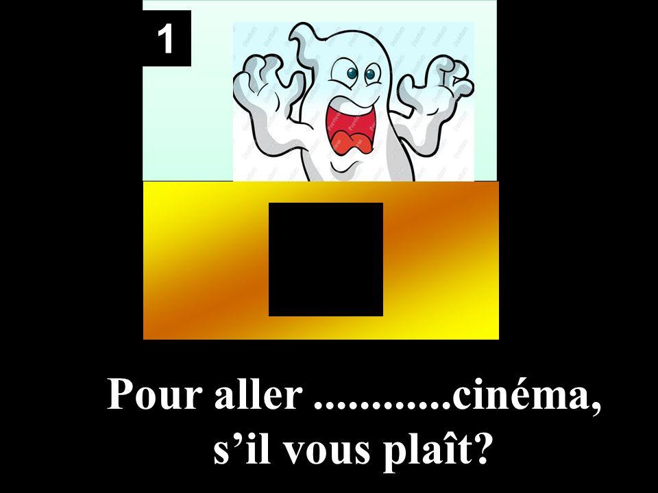 1 Pour aller............cinéma, sil vous plaît?
