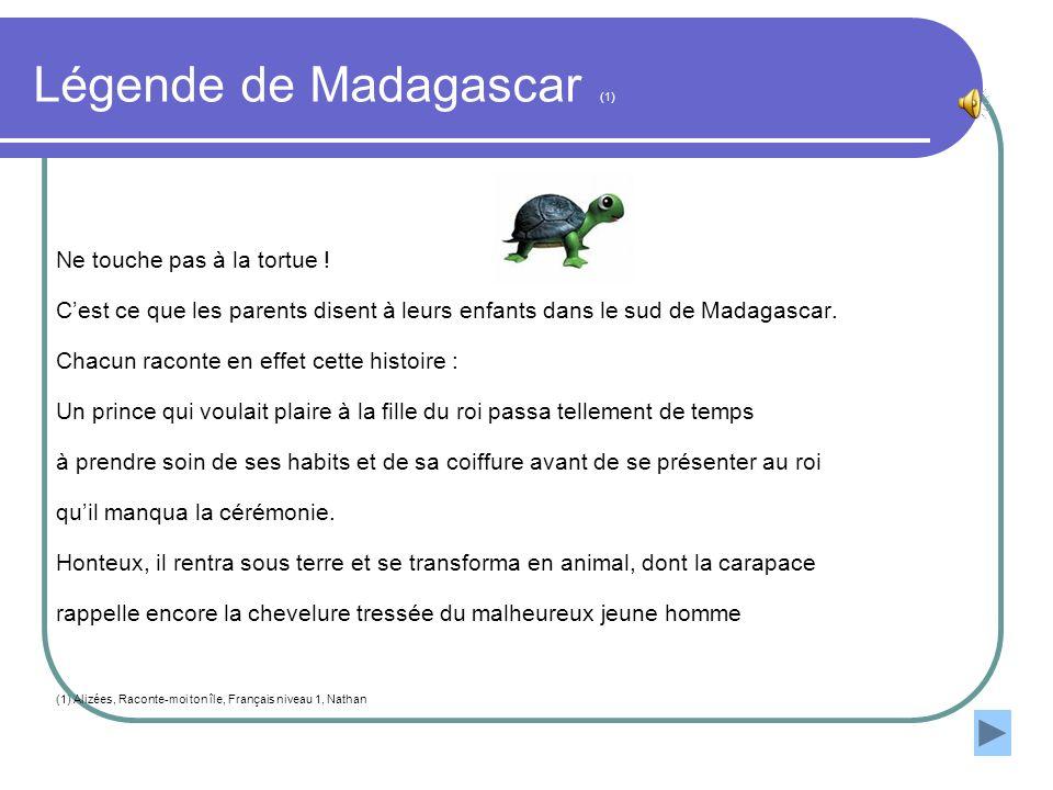 Légende de Madagascar (1) Ne touche pas à la tortue ! Cest ce que les parents disent à leurs enfants dans le sud de Madagascar. Chacun raconte en effe