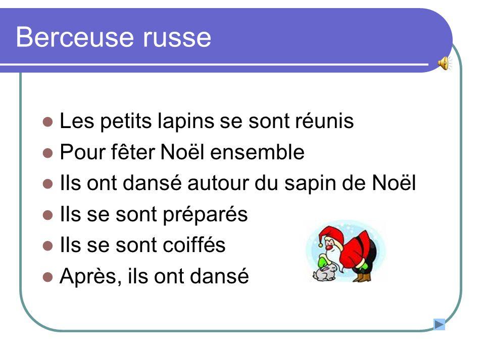Berceuse russe Les petits lapins se sont réunis Pour fêter Noël ensemble Ils ont dansé autour du sapin de Noël Ils se sont préparés Ils se sont coiffé