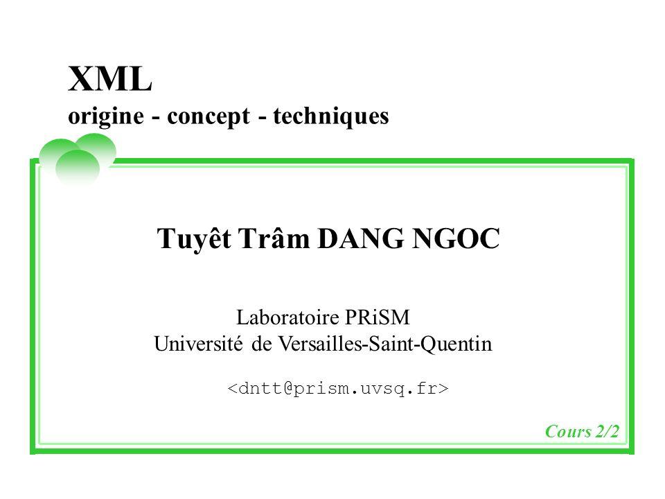 XML origine - concept - techniques Tuyêt Trâm DANG NGOC Laboratoire PRiSM Université de Versailles-Saint-Quentin Cours 2/2