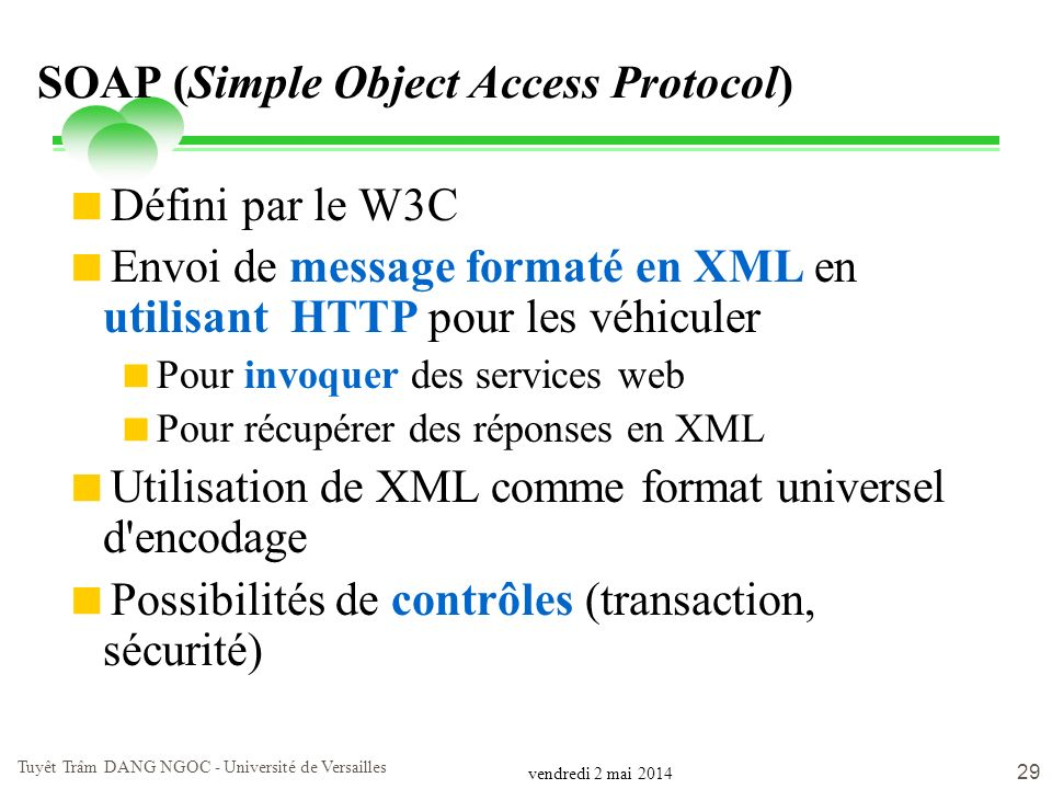 vendredi 2 mai 2014 Tuyêt Trâm DANG NGOC - Université de Versailles 29 SOAP (Simple Object Access Protocol) Défini par le W3C Envoi de message formaté