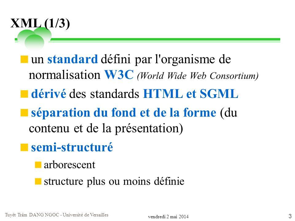 vendredi 2 mai 2014 Tuyêt Trâm DANG NGOC - Université de Versailles 3 XML (1/3) un standard défini par l'organisme de normalisation W3C (World Wide We