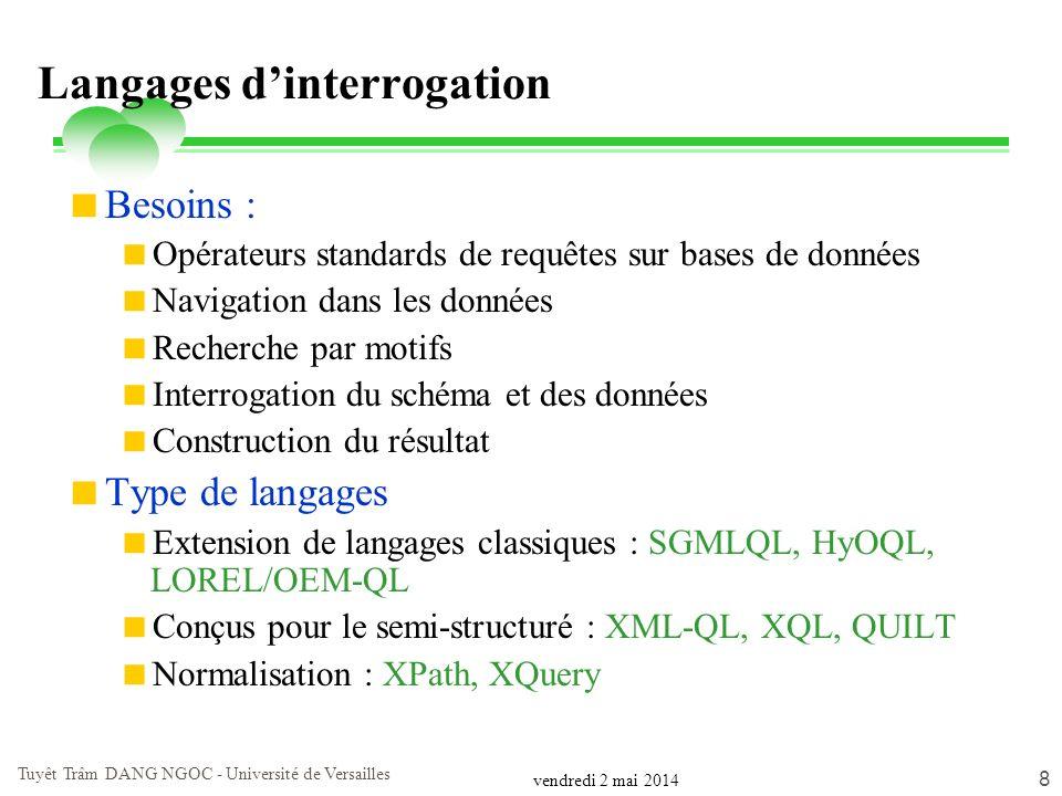 vendredi 2 mai 2014 Tuyêt Trâm DANG NGOC - Université de Versailles 8 Langages dinterrogation Besoins : Opérateurs standards de requêtes sur bases de